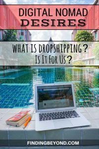 In another Digital Nomad Desires post, we answer the question, what is dropshipping? We also discuss, could it be an option for us as we travel the world.