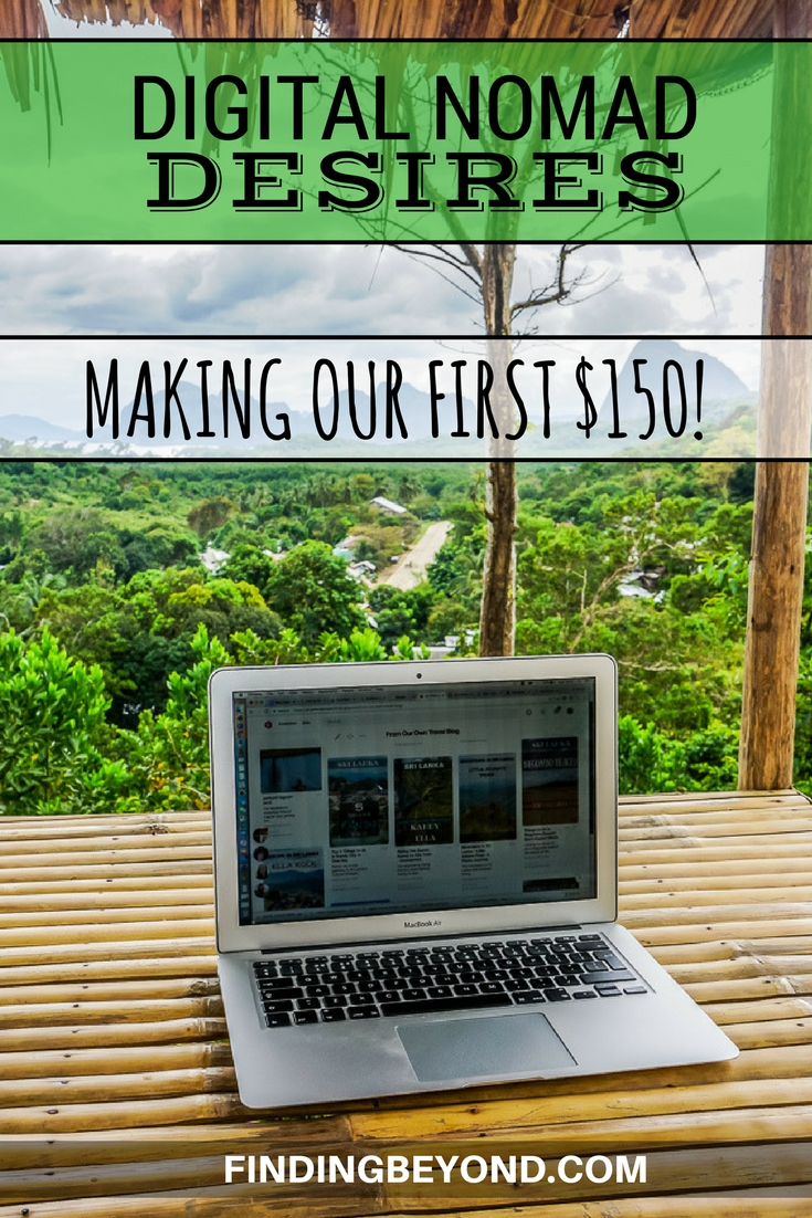 In this Digital Nomad Desires series post we happily share the news that we've made our first $150 online. Check it out to see how!