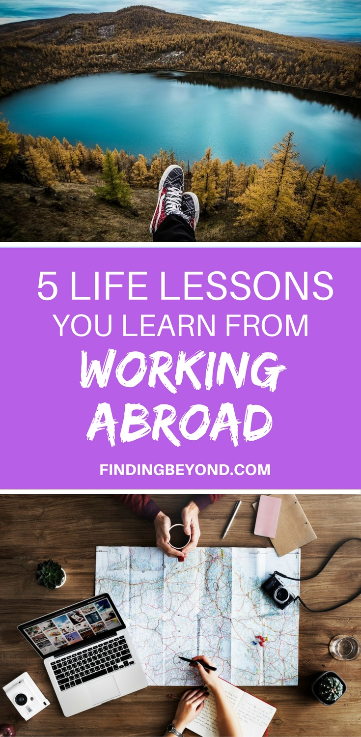 Living and working abroad opens your eyes in more ways than one. It's not as easy as you might assume. Read this to understand the 5 life lessons you'll learn while working remotely.
