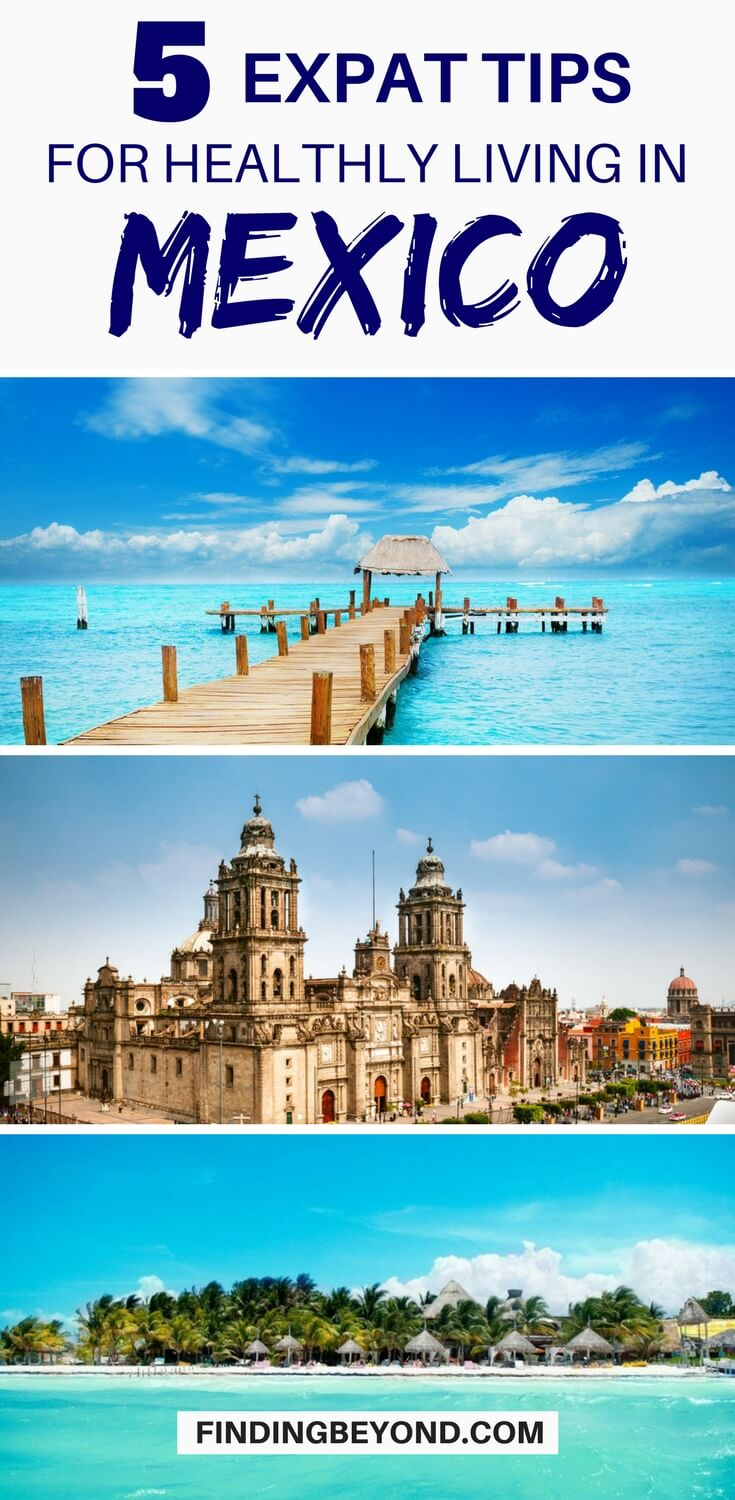 Are you considering a move to Mexico? Or maybe you've already made the transition? Read these expat tips on how to have a healthy living in Mexico.
