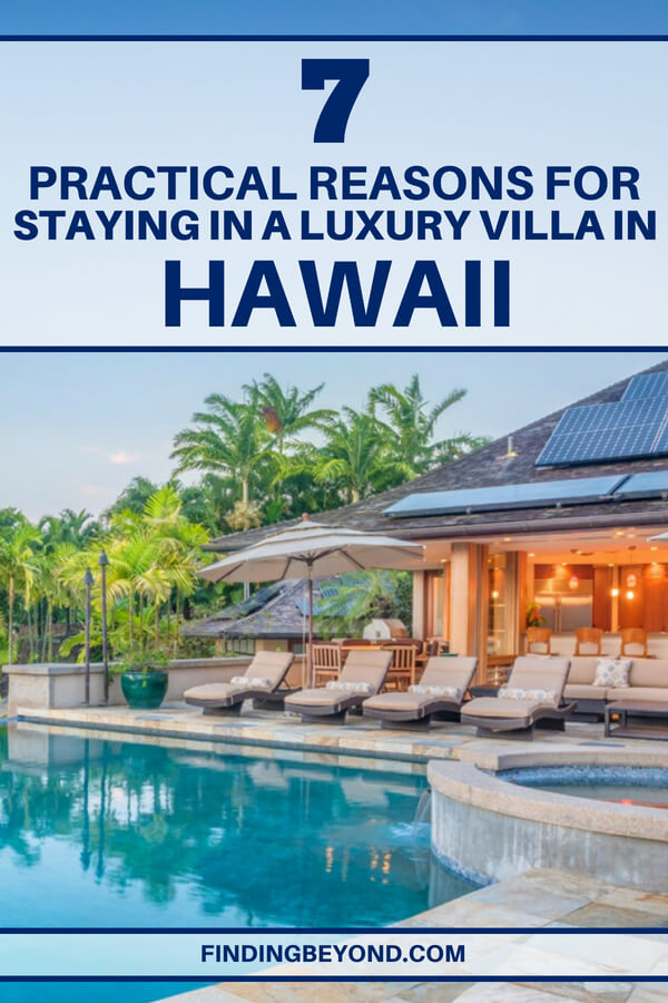 Think that staying in a Hawaiian luxury villa is out of your budget? Think again! Here are 7 practical reasons for staying in a luxury Villa in Hawaii.
