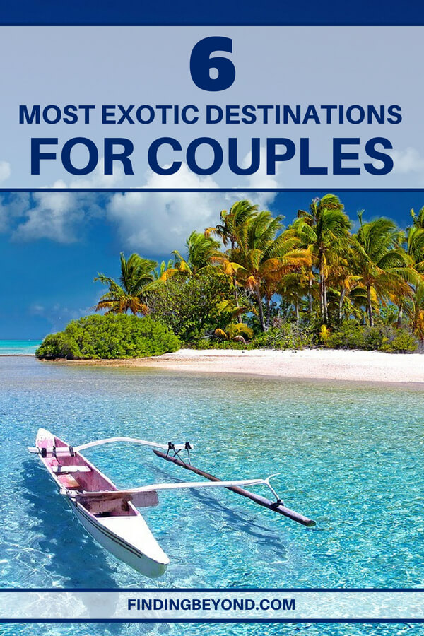 Need some inspiration for your next vacation with your loved one? Check out these top exotic locations for some TLC in the sun.